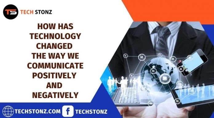 How Has Technology Changed the Way We Communicate Positively and Negatively