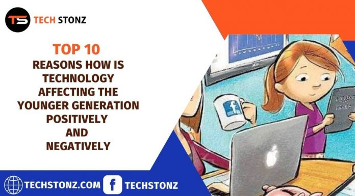 Top 10 Reasons How is Technology Affecting the Younger Generation Positively and Negatively