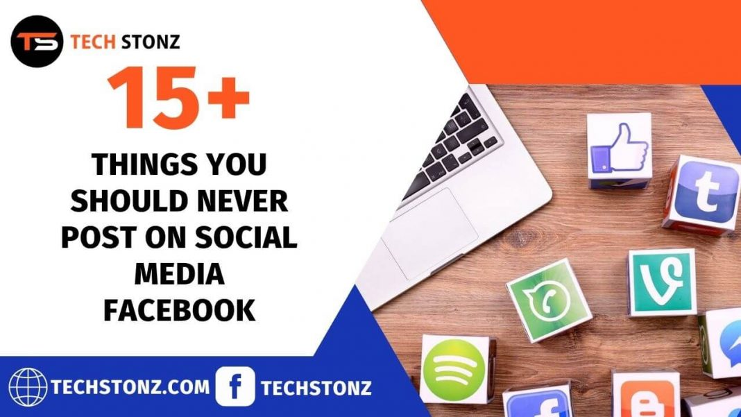 15+ Things You Should Never Post on Social Media Facebook