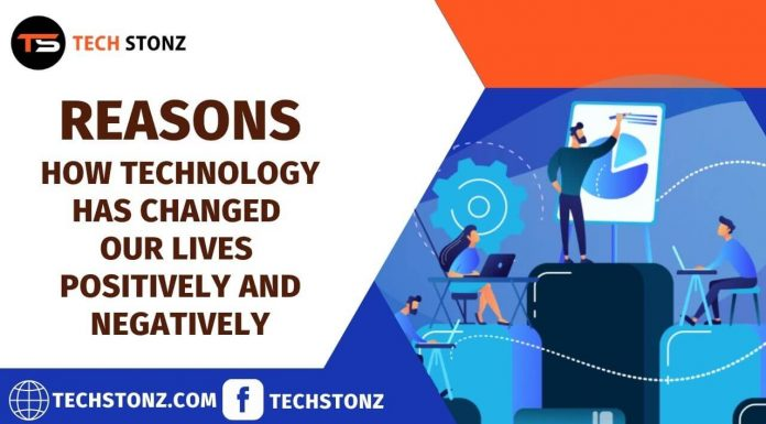 Reasons How Technology Has Changed Our Lives Positively and Negatively