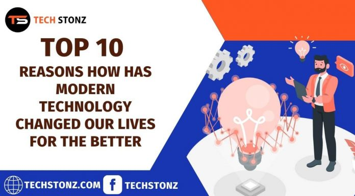 Top 10 Reasons How Has Modern Technology Changed Our Lives for the Better