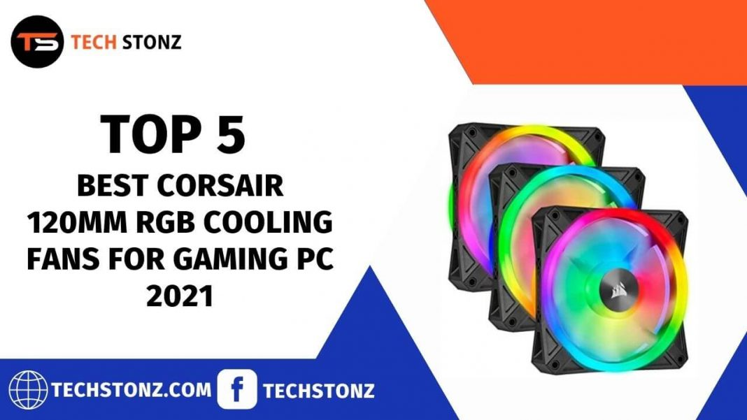 Top 5 Best Corsair 120mm RGB Cooling Fans for Gaming PC 2021